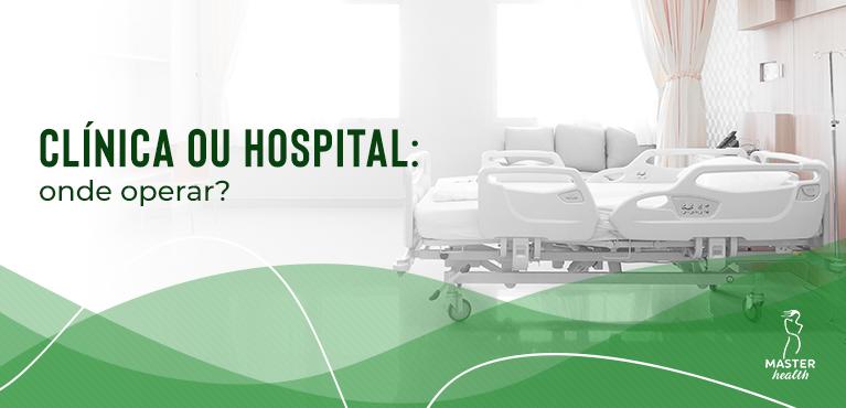 Onde fazer cirurgia plástica: clínica ou hospital?