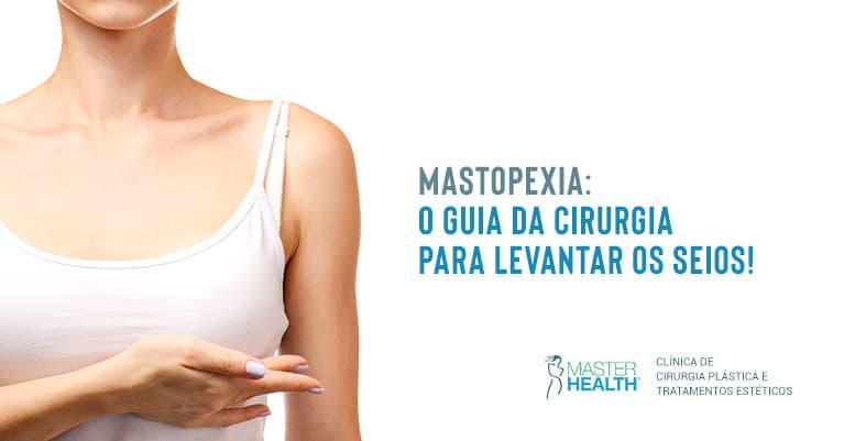 Mastopexia: o guia da cirurgia para levantar os seios!
