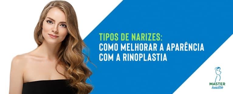Tipos de narizes: como melhorar a aparência com a rinoplastia?
