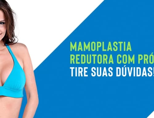 Mamoplastia redutora com prótese: tire suas dúvidas!