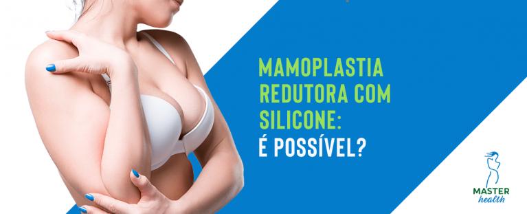 Mamoplastia redutora com silicone?