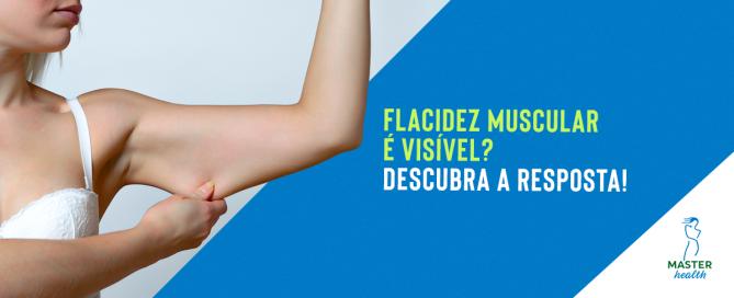 Flacidez muscular é visível?