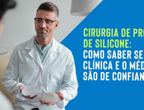 Cirurgia de prótese de silicone: como saber se a clínica e o médico são de confiança?