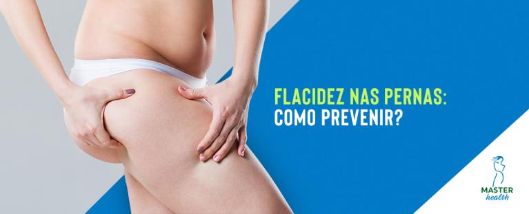 como prevenir a flacidez nas pernas