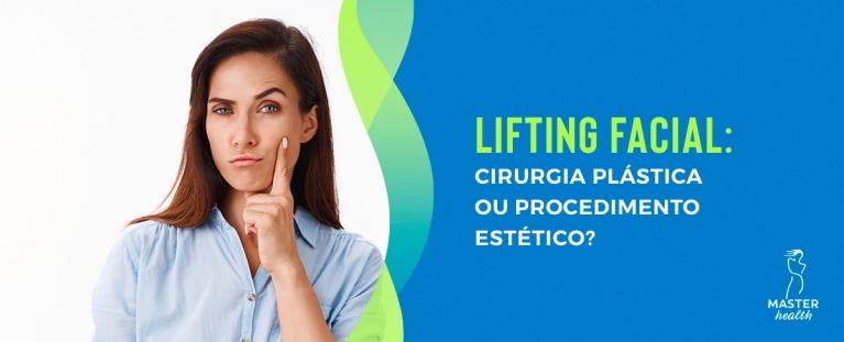 Lifting facial: cirurgia plástica ou procedimento estético?
