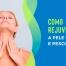 Como rejuvenescer a pele do rosto e pescoço?